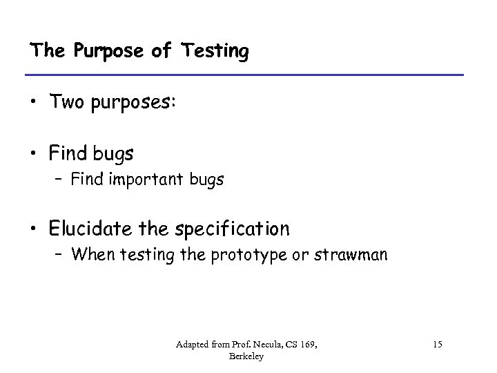 The Purpose of Testing • Two purposes: • Find bugs – Find important bugs
