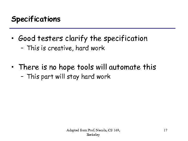 Specifications • Good testers clarify the specification – This is creative, hard work •