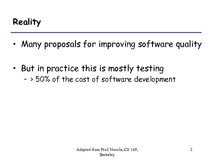 Reality • Many proposals for improving software quality • But in practice this is
