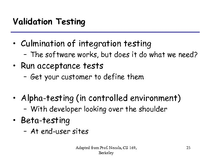 Validation Testing • Culmination of integration testing – The software works, but does it