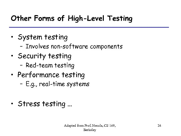 Other Forms of High-Level Testing • System testing – Involves non-software components • Security