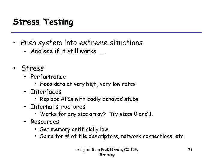 Stress Testing • Push system into extreme situations – And see if it still