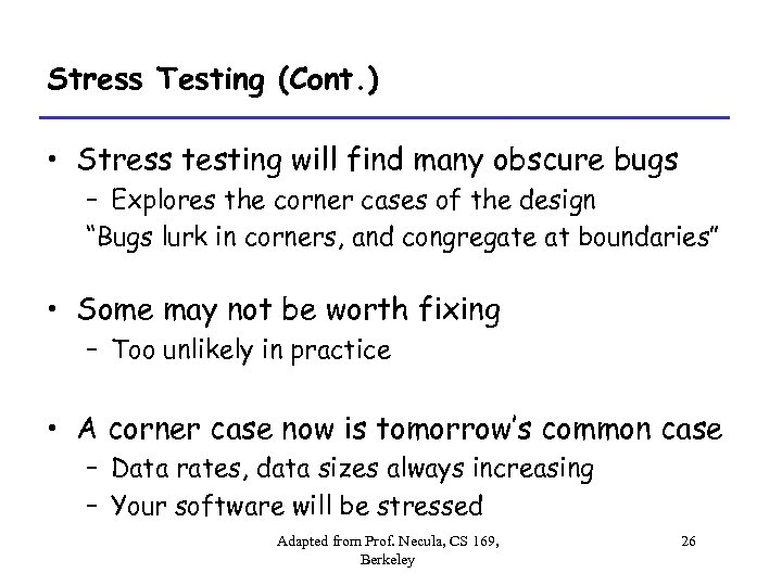 Stress Testing (Cont. ) • Stress testing will find many obscure bugs – Explores