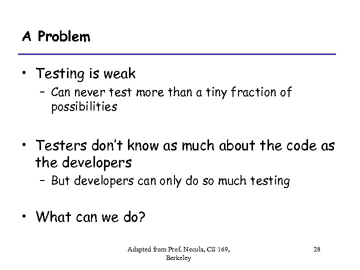 A Problem • Testing is weak – Can never test more than a tiny