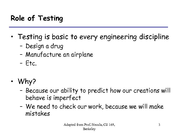 Role of Testing • Testing is basic to every engineering discipline – Design a