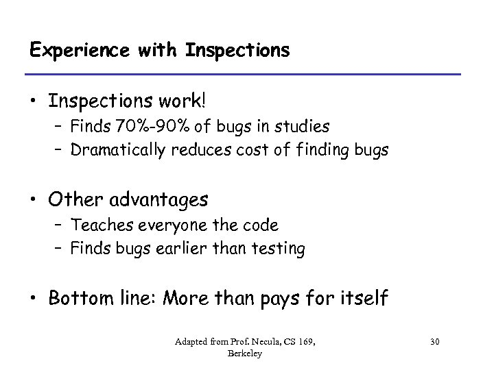 Experience with Inspections • Inspections work! – Finds 70%-90% of bugs in studies –