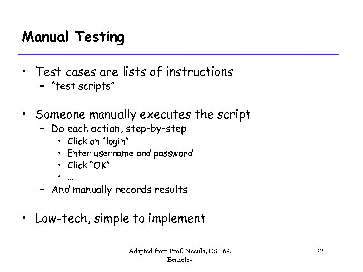 """Manual Testing • Test cases are lists of instructions – """"test scripts"""" • Someone"""
