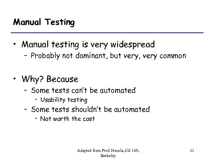 Manual Testing • Manual testing is very widespread – Probably not dominant, but very,