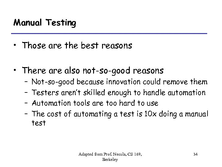 Manual Testing • Those are the best reasons • There also not-so-good reasons –