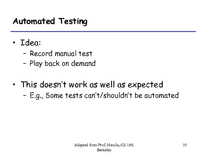 Automated Testing • Idea: – Record manual test – Play back on demand •