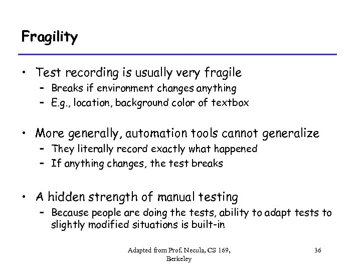 Fragility • Test recording is usually very fragile – Breaks if environment changes anything