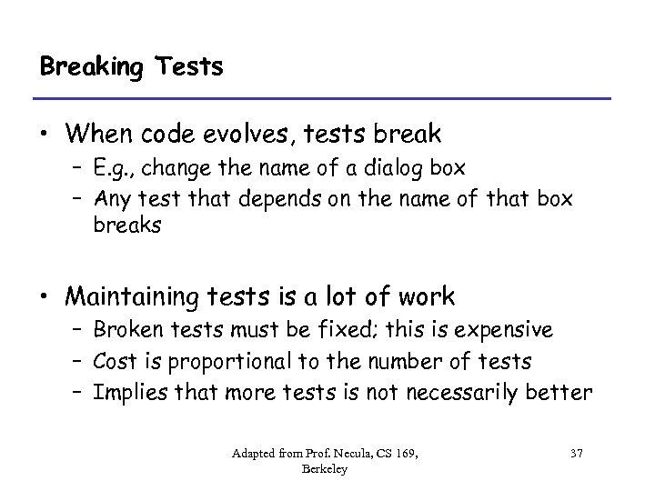 Breaking Tests • When code evolves, tests break – E. g. , change the