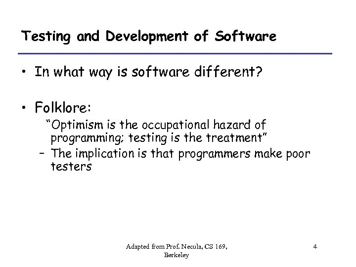 Testing and Development of Software • In what way is software different? • Folklore: