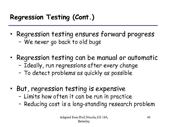 Regression Testing (Cont. ) • Regression testing ensures forward progress – We never go
