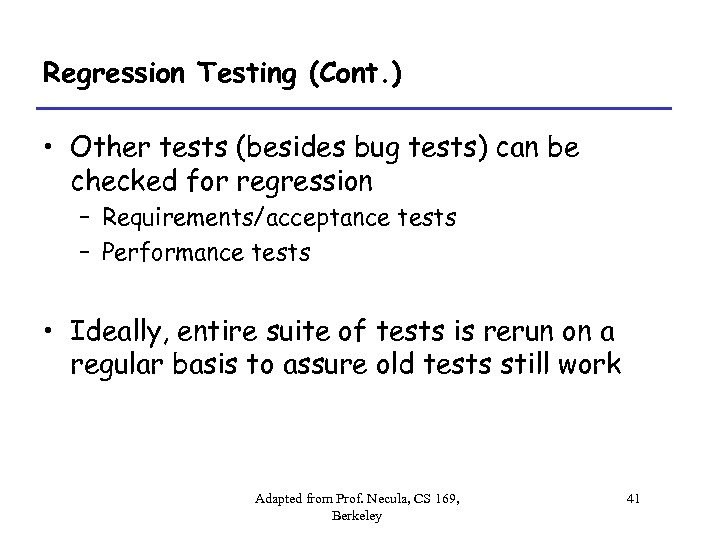 Regression Testing (Cont. ) • Other tests (besides bug tests) can be checked for