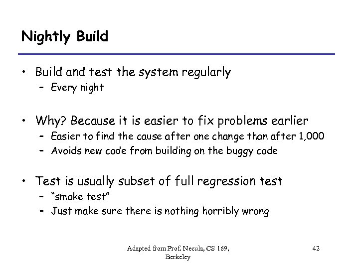 Nightly Build • Build and test the system regularly – Every night • Why?