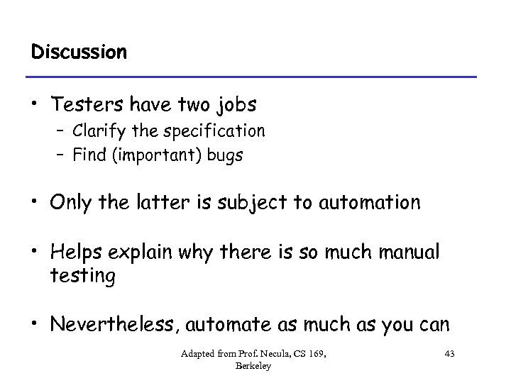Discussion • Testers have two jobs – Clarify the specification – Find (important) bugs