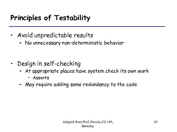 Principles of Testability • Avoid unpredictable results – No unnecessary non-deterministic behavior • Design