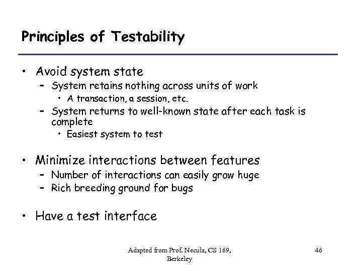 Principles of Testability • Avoid system state – System retains nothing across units of