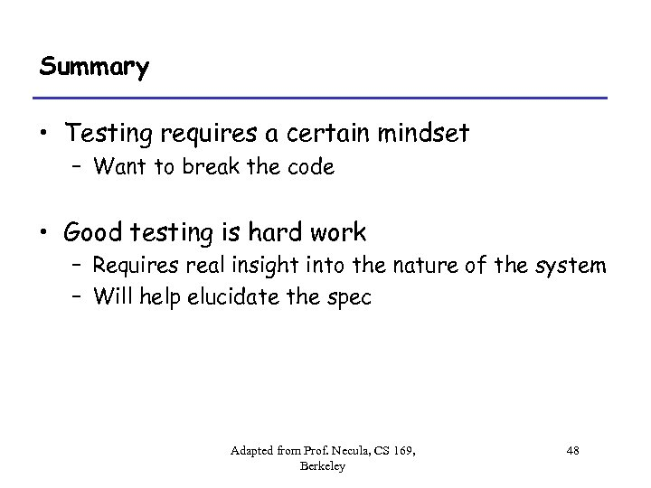 Summary • Testing requires a certain mindset – Want to break the code •
