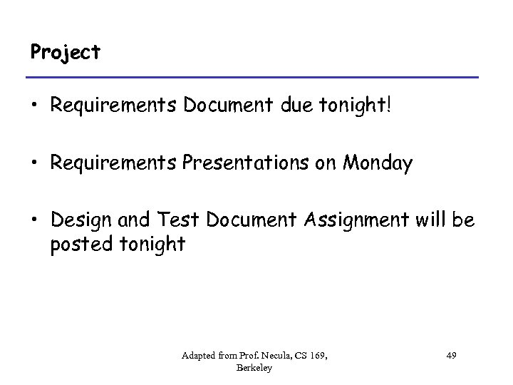 Project • Requirements Document due tonight! • Requirements Presentations on Monday • Design and