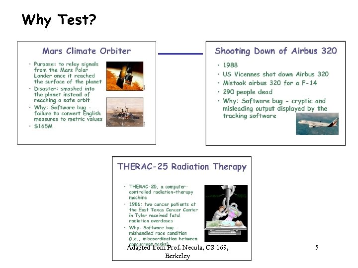 Why Test? Adapted from Prof. Necula, CS 169, Berkeley 5