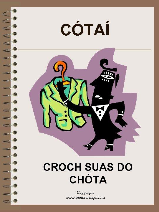 CÓTAÍ CROCH SUAS DO CHÓTA Copyright www. seomraranga. com