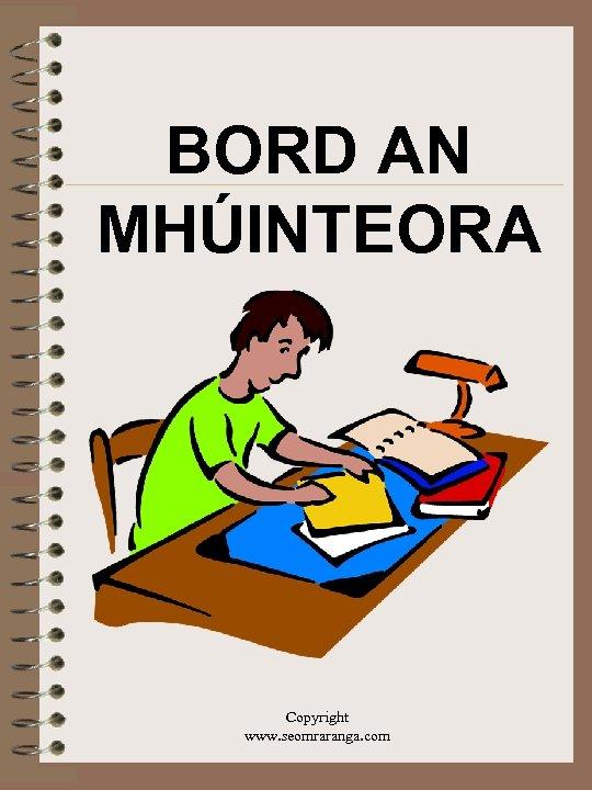 BORD AN MHÚINTEORA Copyright www. seomraranga. com