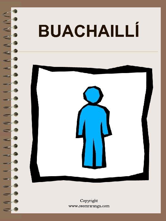 BUACHAILLÍ Copyright www. seomraranga. com