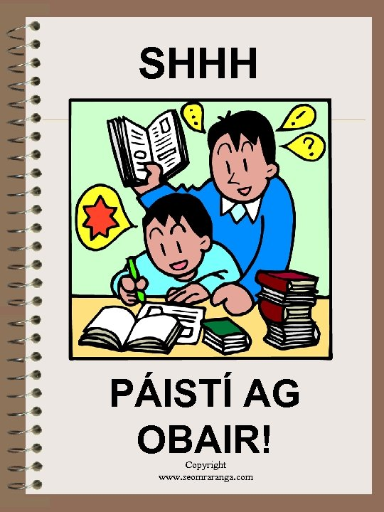 SHHH PÁISTÍ AG OBAIR! Copyright www. seomraranga. com