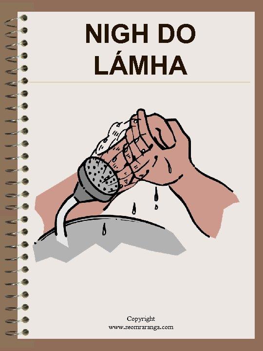 NIGH DO LÁMHA Copyright www. seomraranga. com