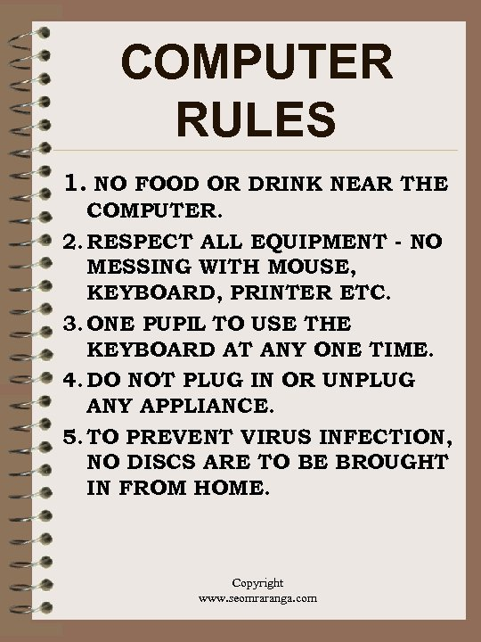 COMPUTER RULES 1. NO FOOD OR DRINK NEAR THE COMPUTER. 2. RESPECT ALL EQUIPMENT