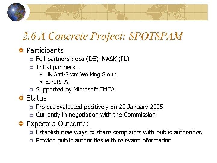2. 6 A Concrete Project: SPOTSPAM Participants Full partners : eco (DE), NASK (PL)