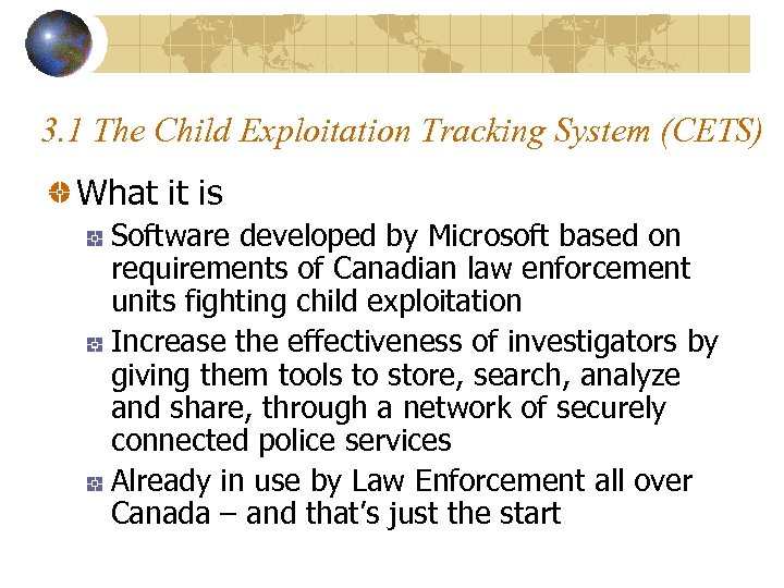 3. 1 The Child Exploitation Tracking System (CETS) What it is Software developed by
