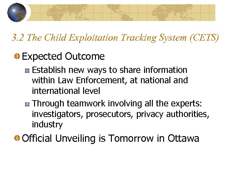3. 2 The Child Exploitation Tracking System (CETS) Expected Outcome Establish new ways to