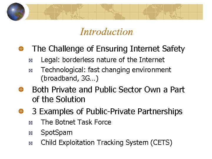 Introduction The Challenge of Ensuring Internet Safety Legal: borderless nature of the Internet Technological: