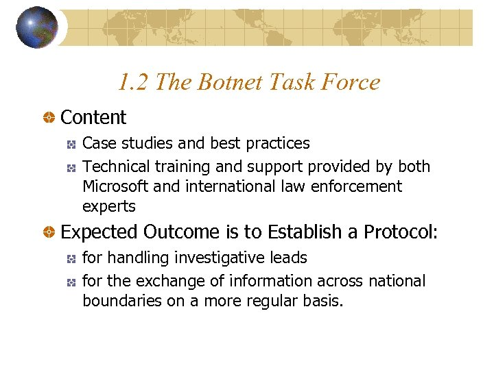 1. 2 The Botnet Task Force Content Case studies and best practices Technical training