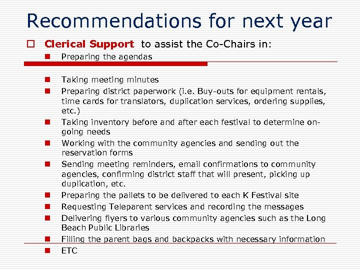 Recommendations for next year Clerical Support to assist the Co-Chairs in: n Preparing the