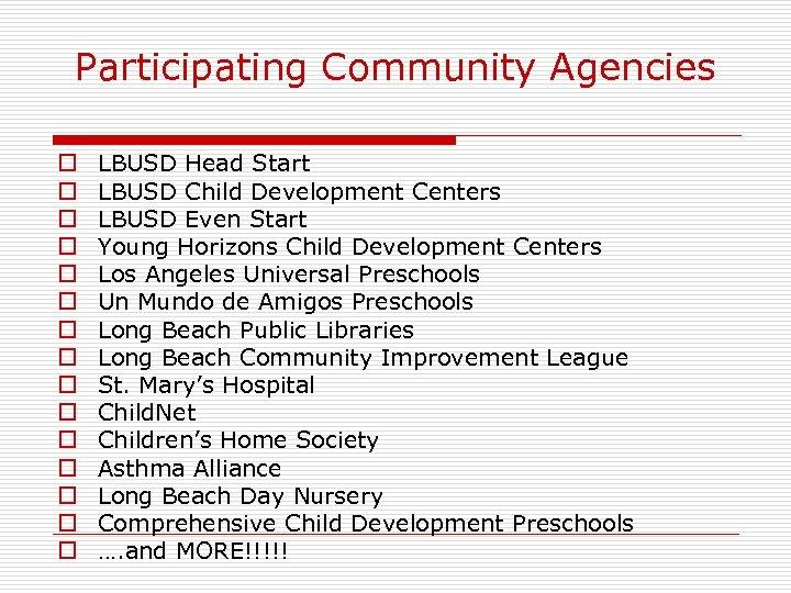 Participating Community Agencies LBUSD Head Start LBUSD Child Development Centers LBUSD Even Start Young