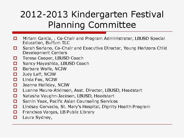 2012 -2013 Kindergarten Festival Planning Committee Miriam Garcia, , Co-Chair and Program Administrator, LBUSD