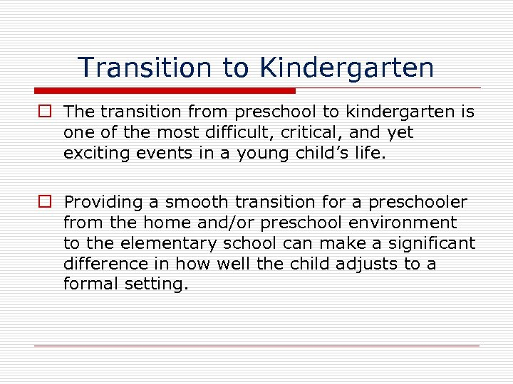 Transition to Kindergarten The transition from preschool to kindergarten is one of the most