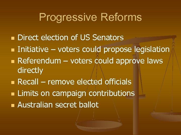 Progressive Reforms n n n Direct election of US Senators Initiative – voters could