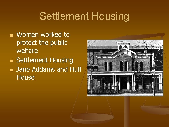 Settlement Housing n n n Women worked to protect the public welfare Settlement Housing