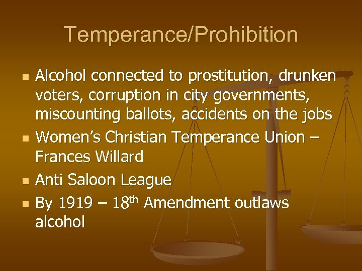 Temperance/Prohibition n n Alcohol connected to prostitution, drunken voters, corruption in city governments, miscounting
