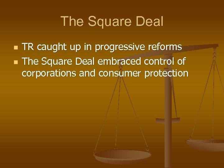 The Square Deal n n TR caught up in progressive reforms The Square Deal