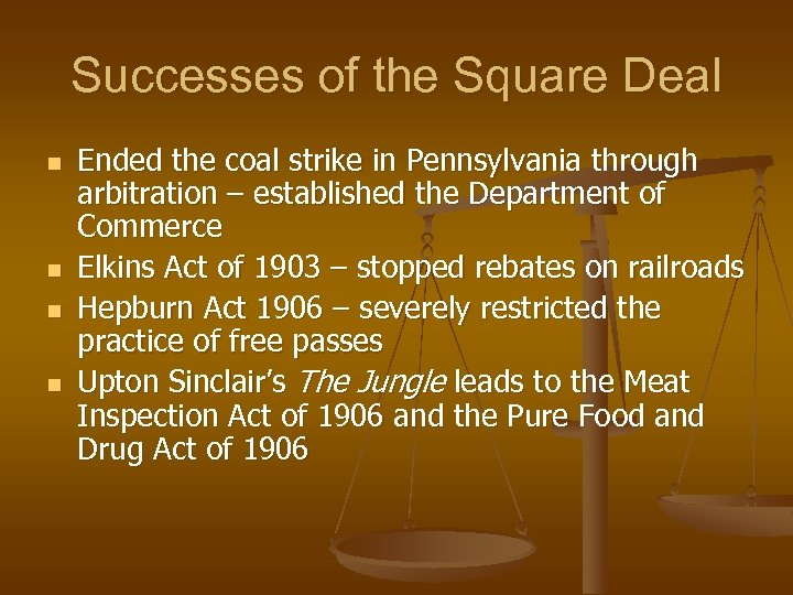 Successes of the Square Deal n n Ended the coal strike in Pennsylvania through