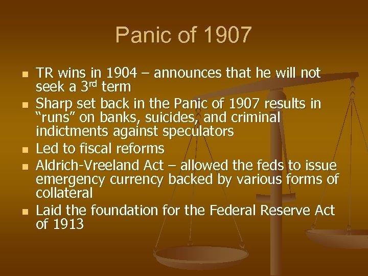 Panic of 1907 n n n TR wins in 1904 – announces that he