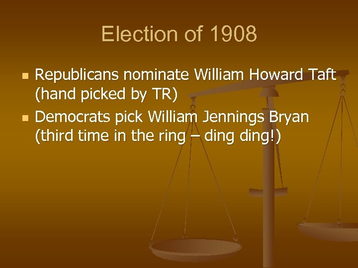 Election of 1908 n n Republicans nominate William Howard Taft (hand picked by TR)
