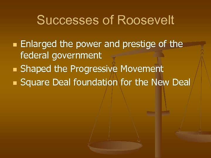 Successes of Roosevelt n n n Enlarged the power and prestige of the federal