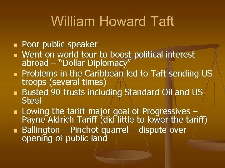 William Howard Taft n n n Poor public speaker Went on world tour to